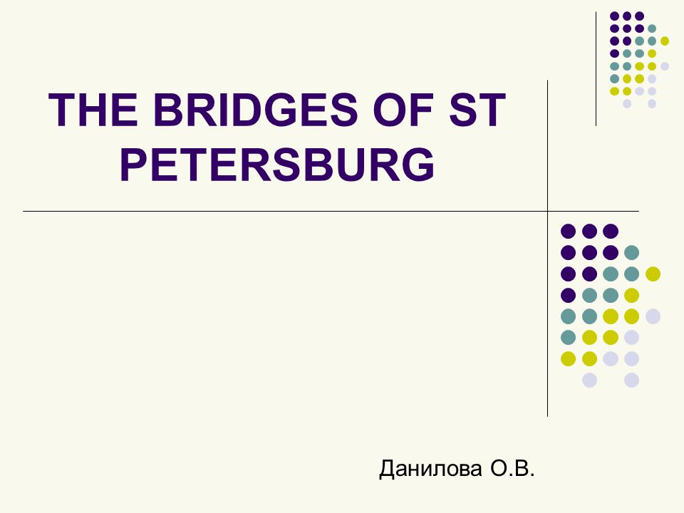 THE BRIDGES OF ST PETERSBURG During Peters reign, there were no bridges over the Neva.