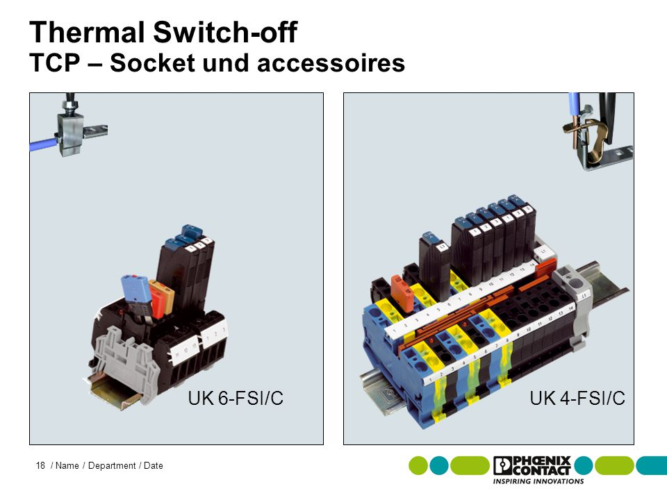 Masterversion 13 18 / Name / Department / Date Thermal Switch-off TCP – Socket und accessoires UK 6-FSI/CUK 4-FSI/C