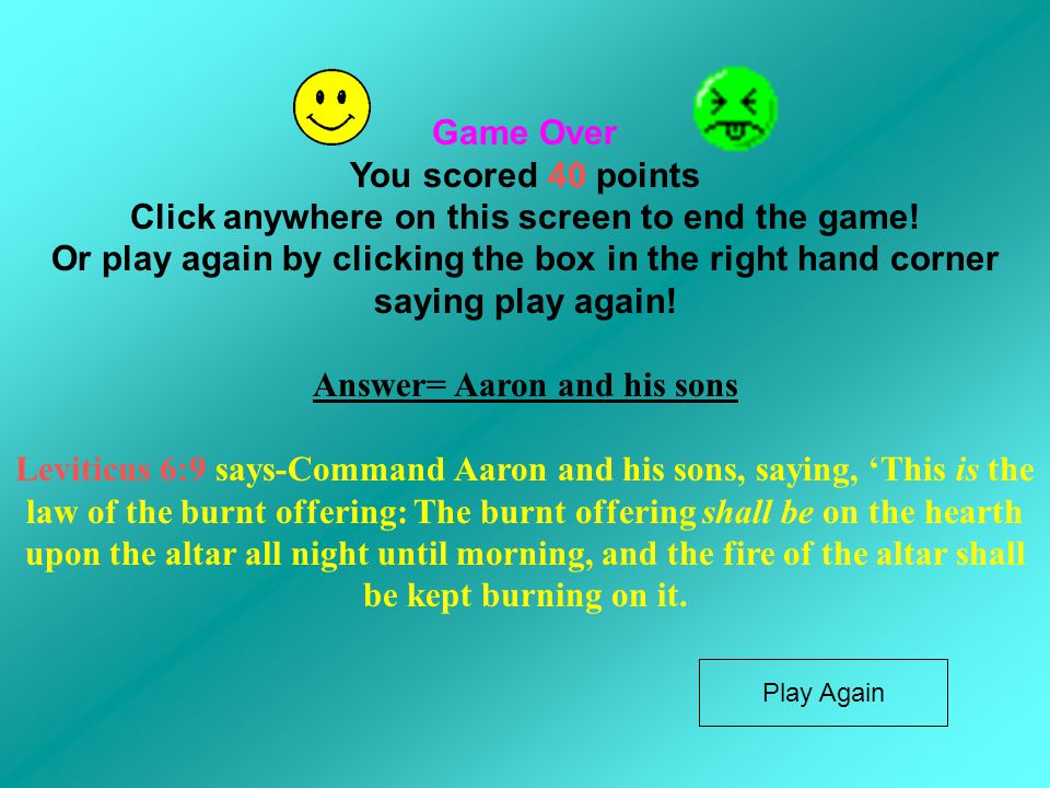 Game Over You scored 40 points Click anywhere on this screen to end the game! Or play again by clicking the box in the right hand corner saying play a