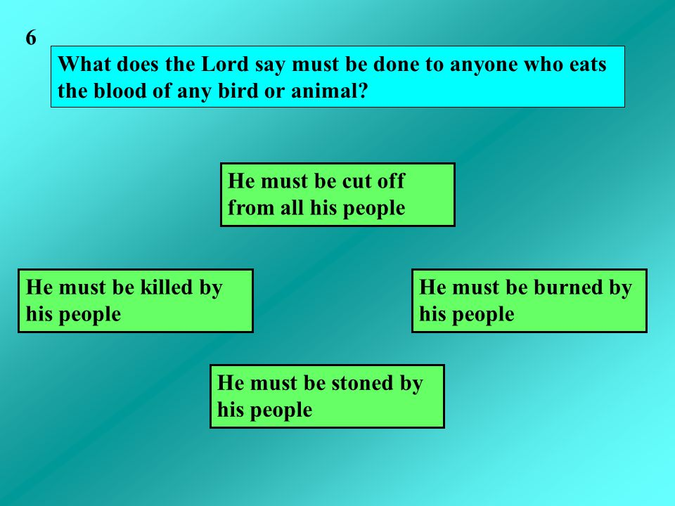 What does the Lord say must be done to anyone who eats the blood of any bird or animal.