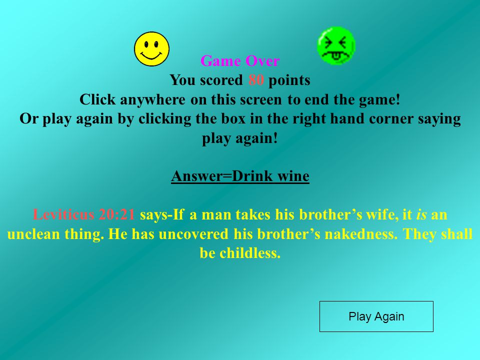 Game Over You scored 80 points Click anywhere on this screen to end the game! Or play again by clicking the box in the right hand corner saying play a