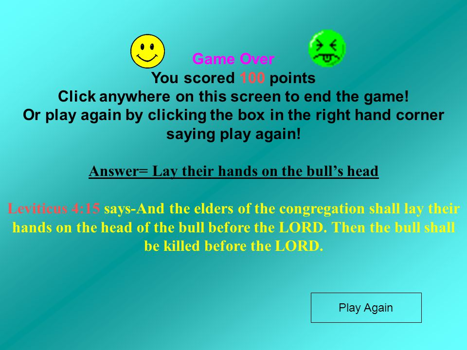 Game Over You scored 100 points Click anywhere on this screen to end the game! Or play again by clicking the box in the right hand corner saying play