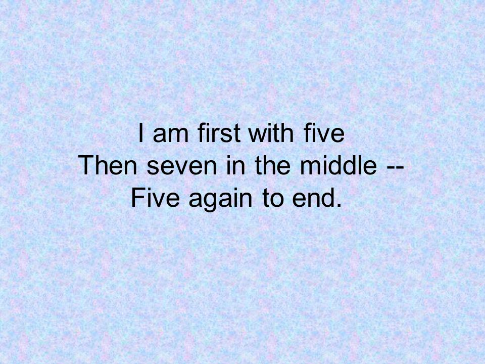 I am first with five Then seven in the middle -- Five again to end.