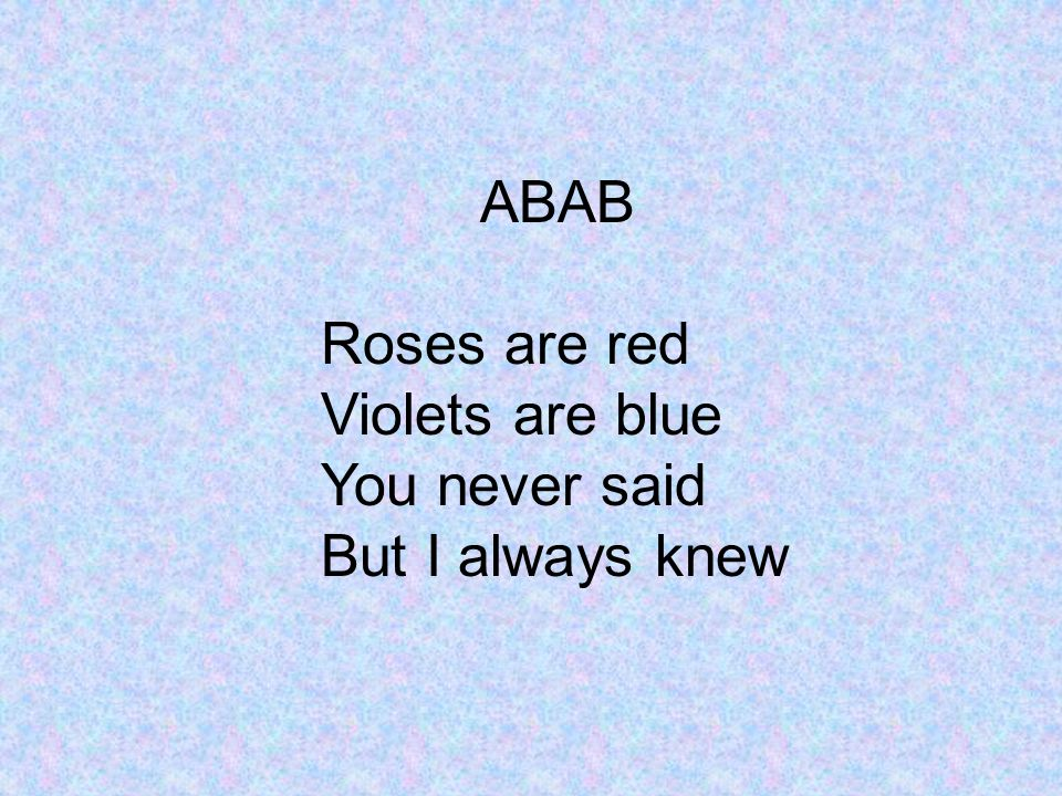 ABAB Roses are red Violets are blue You never said But I always knew