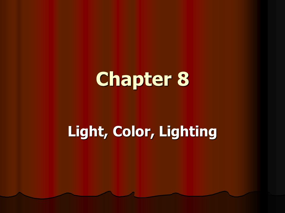 Chapter 8 Light, Color, Lighting