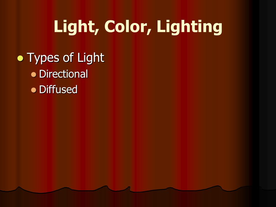 Light, Color, Lighting Types of Light Types of Light Directional Directional Diffused Diffused