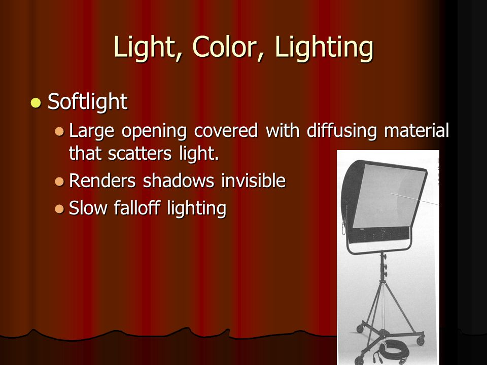 Light, Color, Lighting Softlight Softlight Large opening covered with diffusing material that scatters light. Large opening covered with diffusing mat