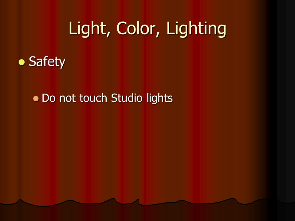 Light, Color, Lighting Safety Safety Do not touch Studio lights Do not touch Studio lights