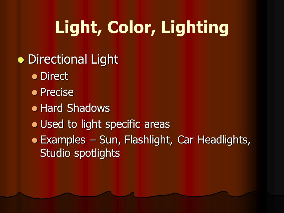 Light, Color, Lighting Directional Light Directional Light Direct Direct Precise Precise Hard Shadows Hard Shadows Used to light specific areas Used t
