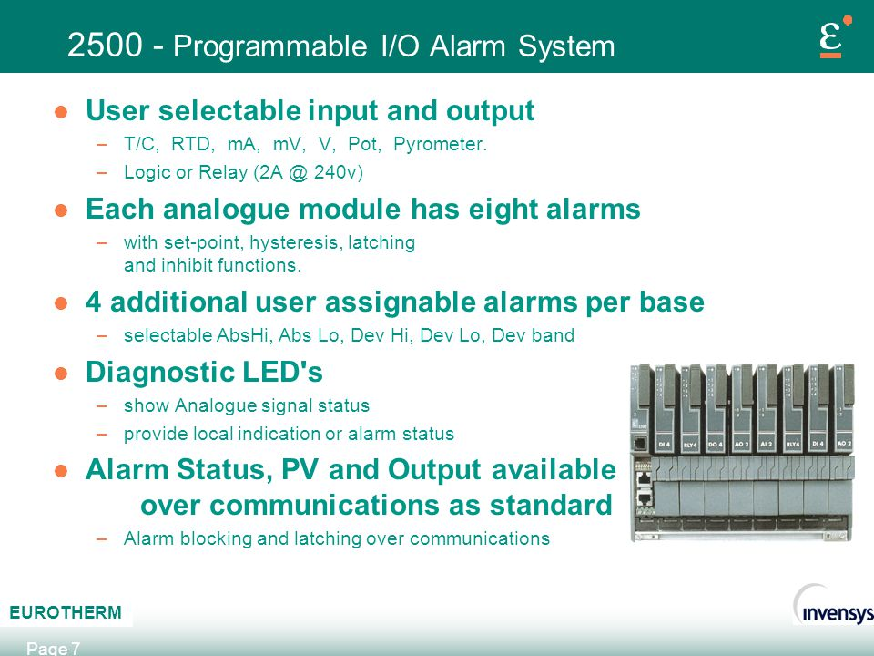 AB C EUROTHERM Page 7 2500 - Programmable I/O Alarm System l User selectable input and output –T/C, RTD, mA, mV, V, Pot, Pyrometer. –Logic or Relay (2