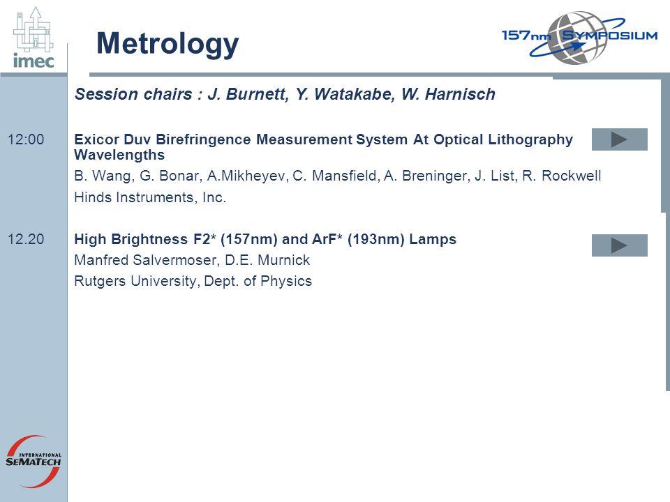 Metrology 12:00Exicor Duv Birefringence Measurement System At Optical Lithography Wavelengths B. Wang, G. Bonar, A.Mikheyev, C. Mansfield, A. Breninge