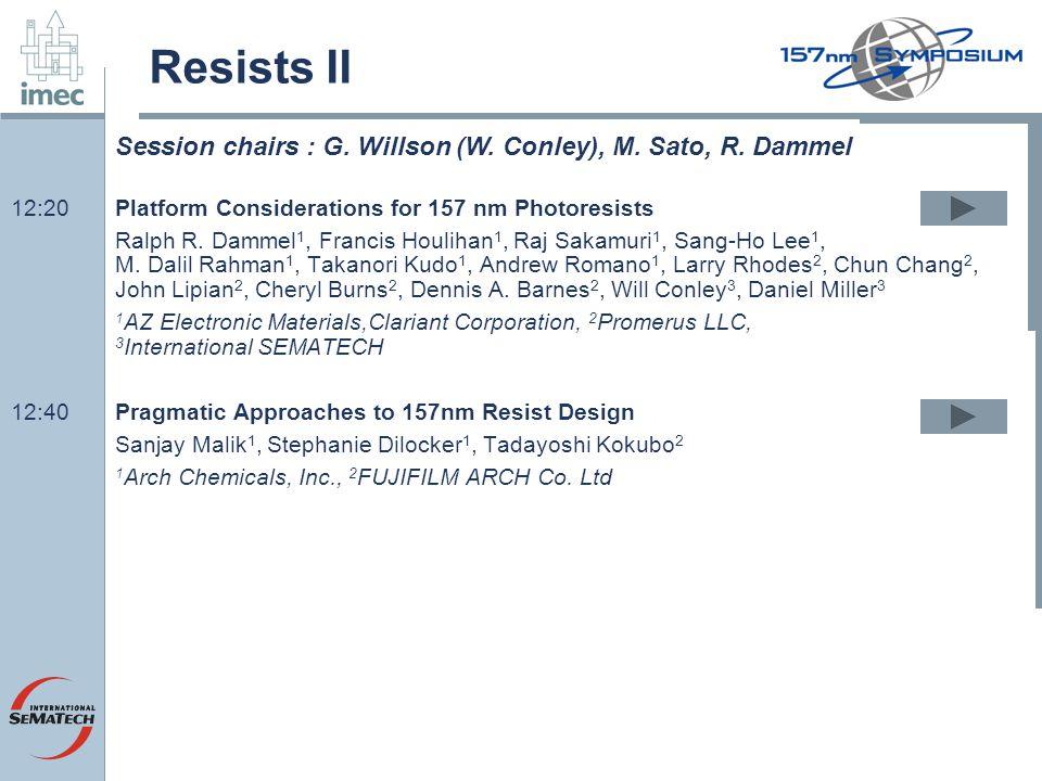 Resists II 12:20Platform Considerations for 157 nm Photoresists Ralph R. Dammel 1, Francis Houlihan 1, Raj Sakamuri 1, Sang-Ho Lee 1, M. Dalil Rahman
