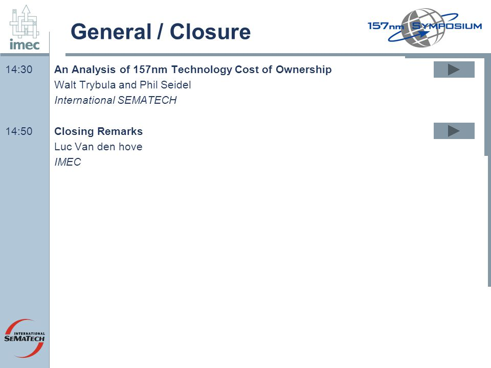 General / Closure 14:30An Analysis of 157nm Technology Cost of Ownership Walt Trybula and Phil Seidel International SEMATECH 14:50Closing Remarks Luc