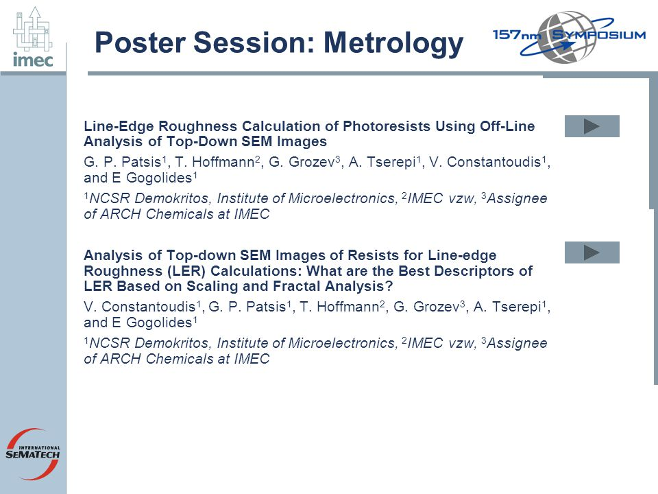 Poster Session: Metrology Line-Edge Roughness Calculation of Photoresists Using Off-Line Analysis of Top-Down SEM Images G.