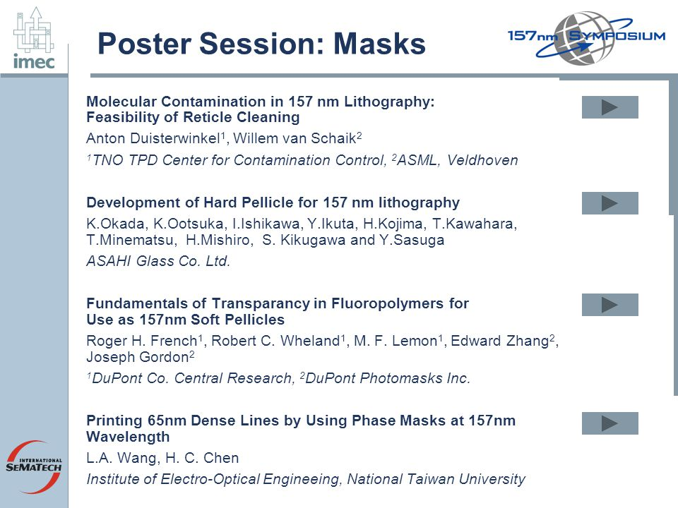Poster Session: Masks Molecular Contamination in 157 nm Lithography: Feasibility of Reticle Cleaning Anton Duisterwinkel 1, Willem van Schaik 2 1 TNO