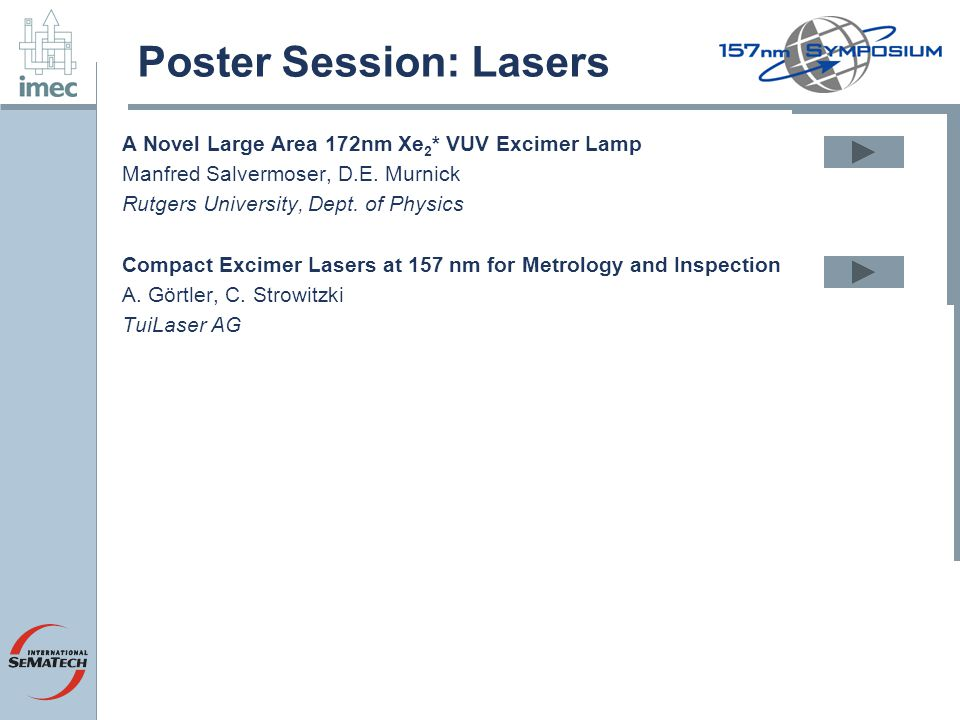 Poster Session: Lasers A Novel Large Area 172nm Xe 2 * VUV Excimer Lamp Manfred Salvermoser, D.E. Murnick Rutgers University, Dept. of Physics Compact