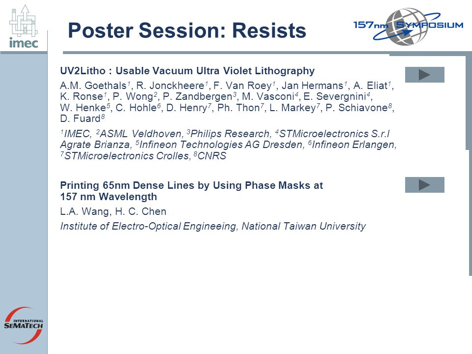 Poster Session: Resists UV2Litho : Usable Vacuum Ultra Violet Lithography A.M.