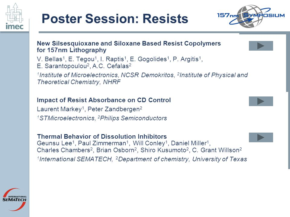 Poster Session: Resists New Silsesquioxane and Siloxane Based Resist Copolymers for 157nm Lithography V. Bellas 1, E. Tegou 1, I. Raptis 1, E. Gogolid