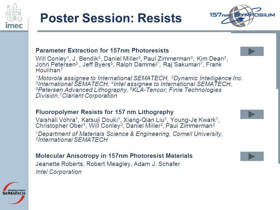 Poster Session: Resists Parameter Extraction for 157nm Photoresists Will Conley 1, J. Bendik 2, Daniel Miller 3, Paul Zimmerman 4, Kim Dean 3, John Pe