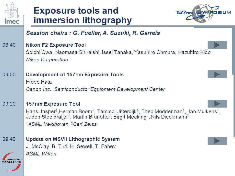 Exposure tools and immersion lithography 08:40Nikon F2 Exposure Tool Soichi Owa, Naomasa Shiraishi, Issei Tanaka, Yasuhiro Ohmura, Kazuhiro Kido Nikon