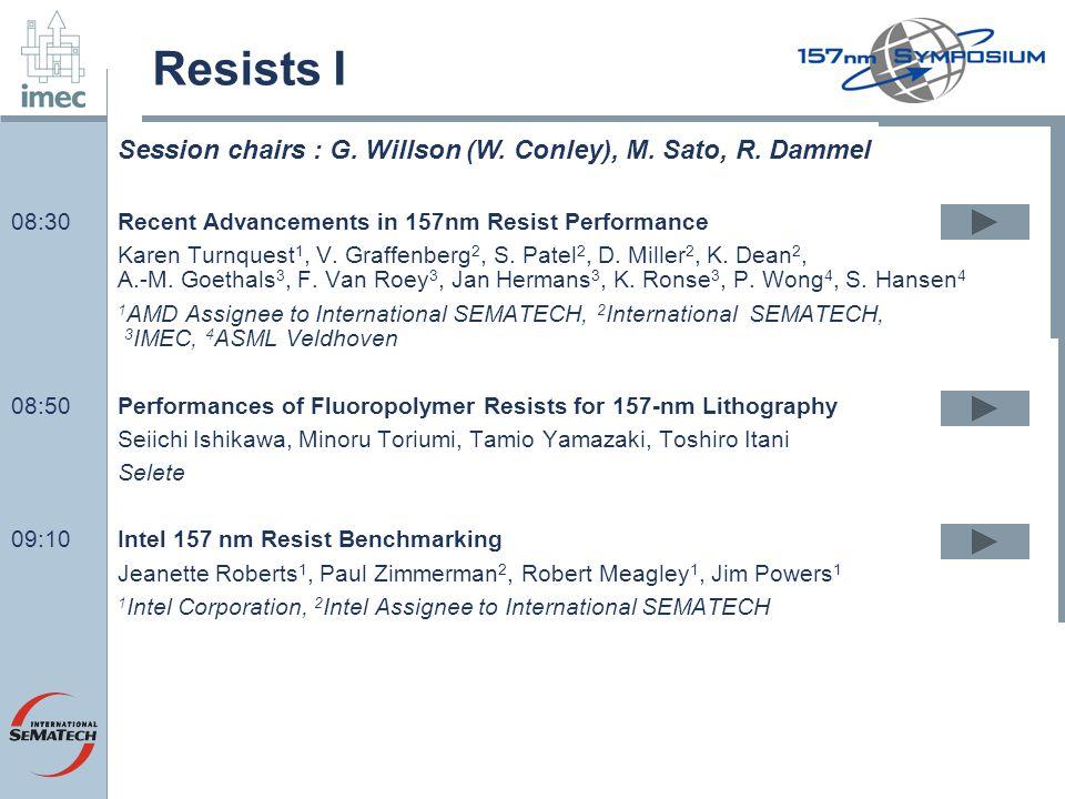 Resists I 08:30Recent Advancements in 157nm Resist Performance Karen Turnquest 1, V. Graffenberg 2, S. Patel 2, D. Miller 2, K. Dean 2, A.-M. Goethals