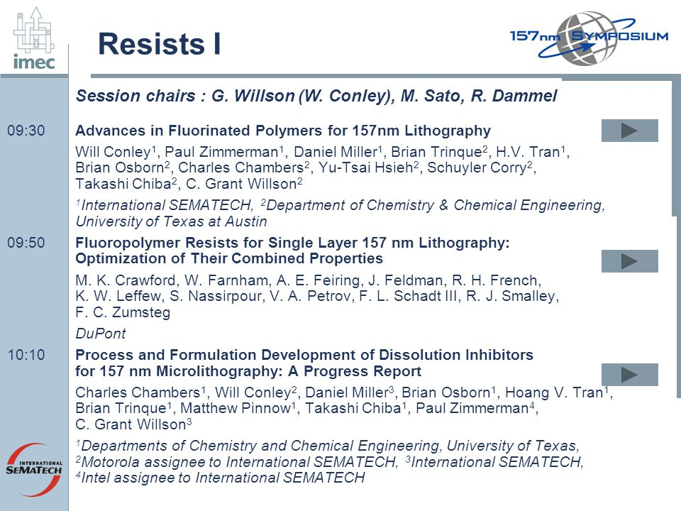 Resists I 09:30Advances in Fluorinated Polymers for 157nm Lithography Will Conley 1, Paul Zimmerman 1, Daniel Miller 1, Brian Trinque 2, H.V. Tran 1,