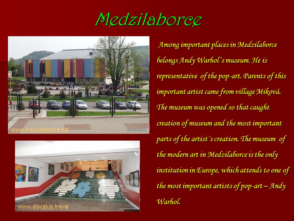 Medzilaborce Among important places in Medzilaborce belongs Andy Warhol´s museum.