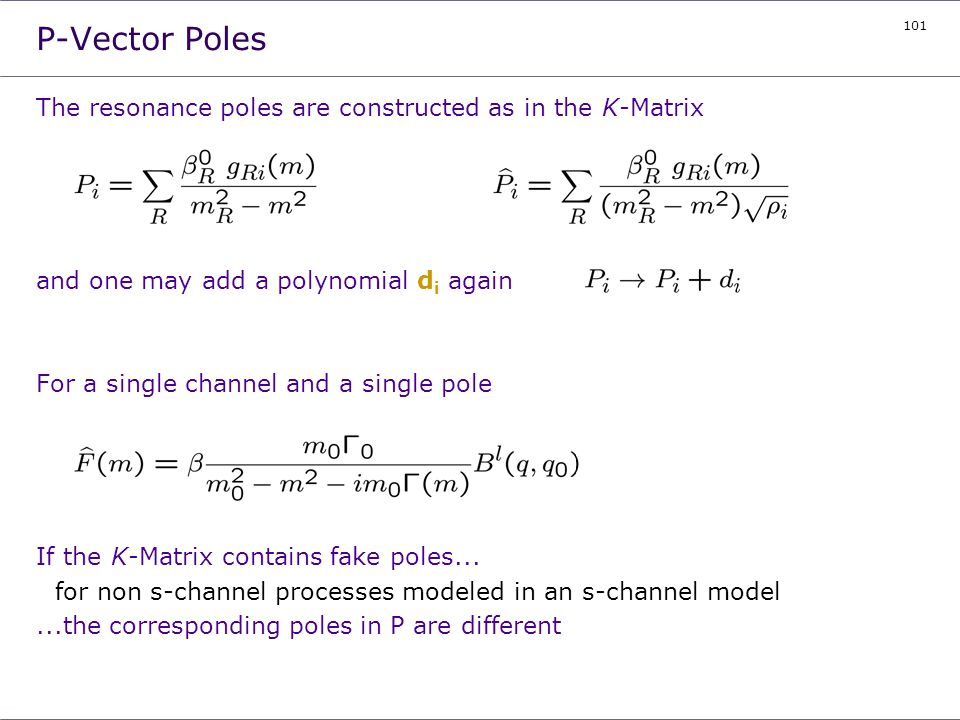 101 P-Vector Poles The resonance poles are constructed as in the K-Matrix and one may add a polynomial d i again For a single channel and a single pol