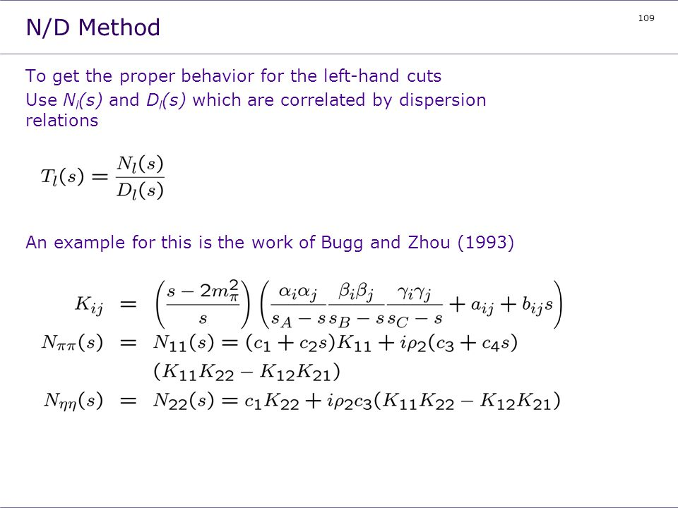 109 N/D Method To get the proper behavior for the left-hand cuts Use N l (s) and D l (s) which are correlated by dispersion relations An example for t