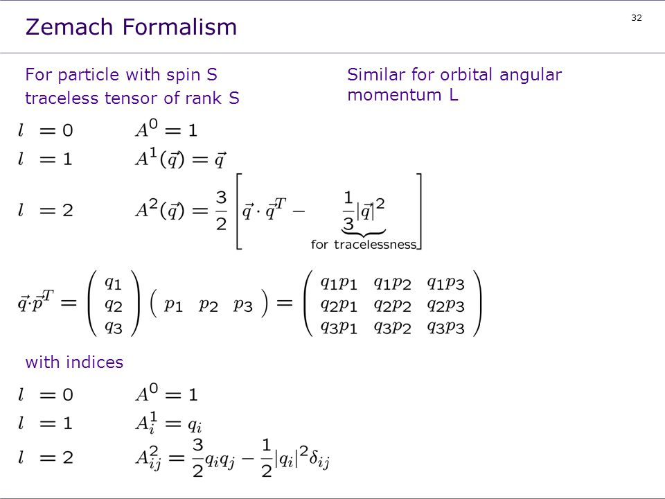 32 Zemach Formalism For particle with spin S traceless tensor of rank S with indices Similar for orbital angular momentum L