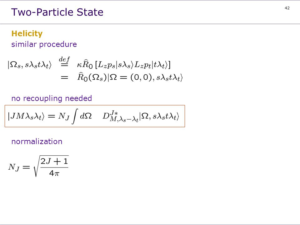 42 Two-Particle State Helicity similar procedure no recoupling needed normalization