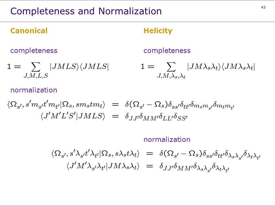 43 Completeness and Normalization Canonical completeness normalization Helicity completeness normalization