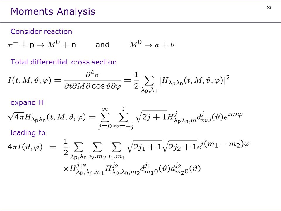 63 Moments Analysis Consider reaction Total differential cross section expand H leading to