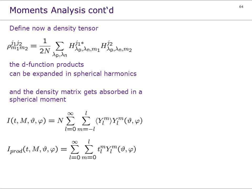 64 Moments Analysis contd Define now a density tensor the d-function products can be expanded in spherical harmonics and the density matrix gets absor