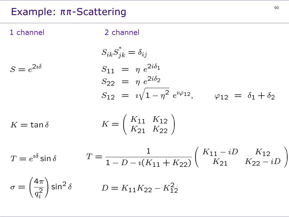 90 Example: ππ-Scattering 1 channel2 channel