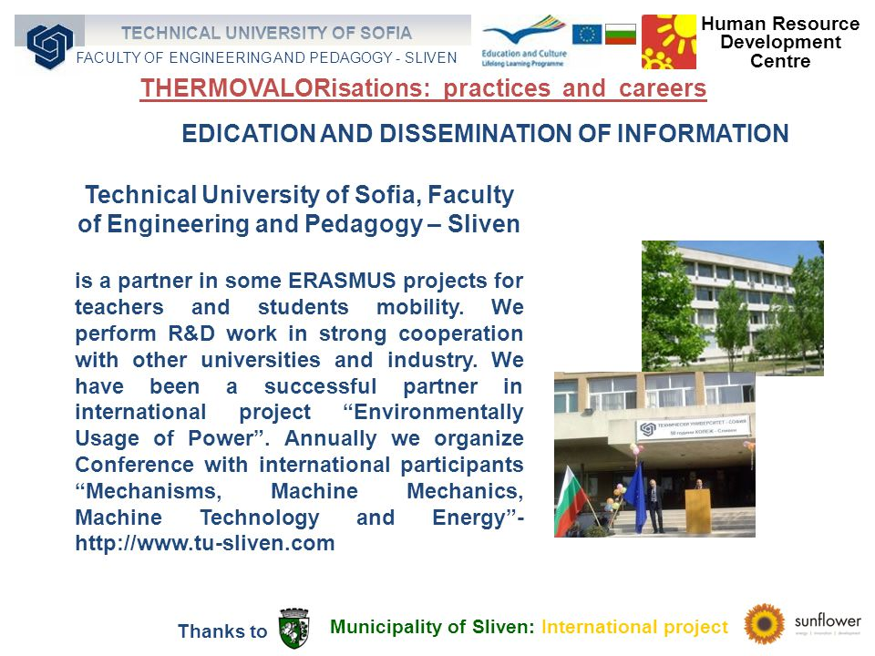EDICATION AND DISSEMINATION OF INFORMATION Technical University of Sofia, Faculty of Engineering and Pedagogy – Sliven is a partner in some ERASMUS projects for teachers and students mobility.