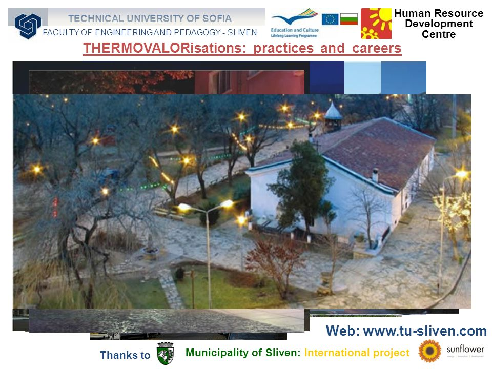 Municipality of Sliven: International project Thanks to Human Resource Development Centre TECHNICAL UNIVERSITY OF SOFIA FACULTY OF ENGINEERING AND PEDAGOGY - SLIVEN THERMOVALORisations: practices and careers Web: