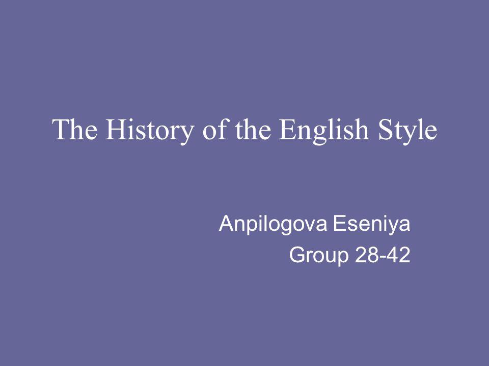 The History of the English Style Anpilogova Eseniya Group 28-42