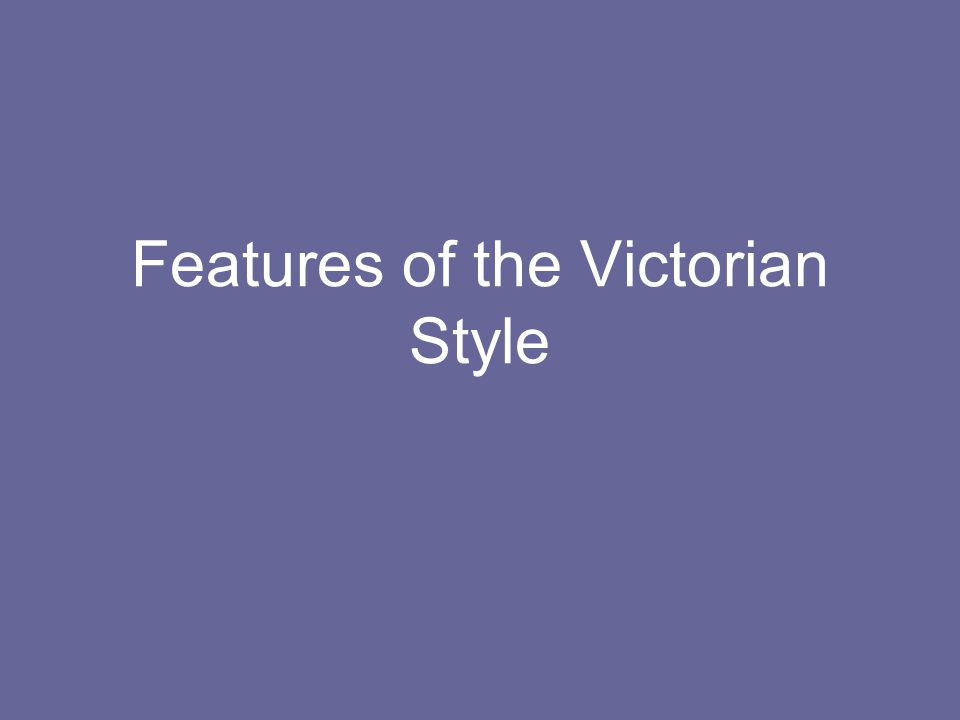 Features of the Victorian Style