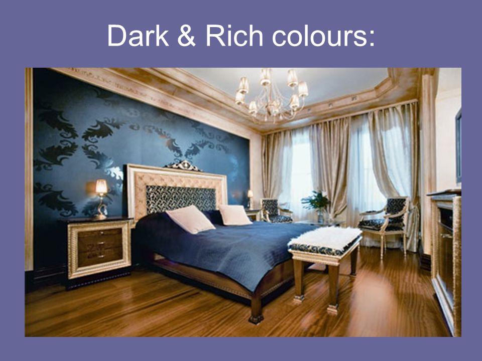 Dark & Rich colours: