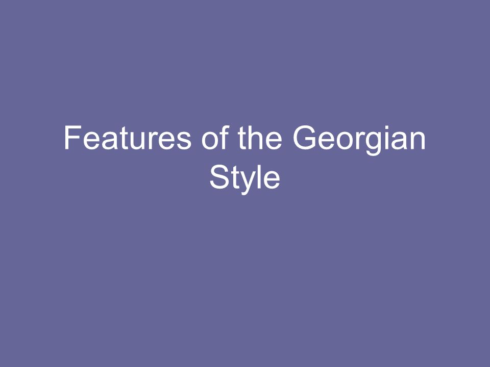 Features of the Georgian Style