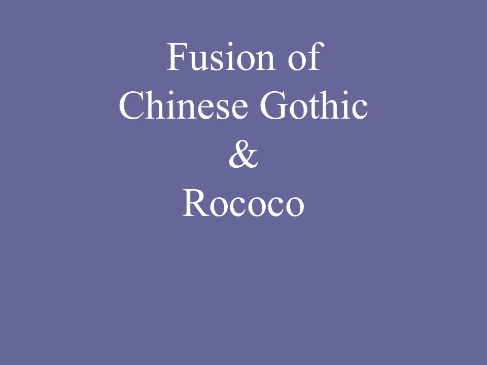 Fusion of Chinese Gothic & Rococo