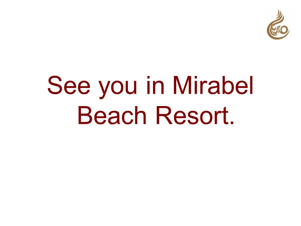 See you in Mirabel Beach Resort.