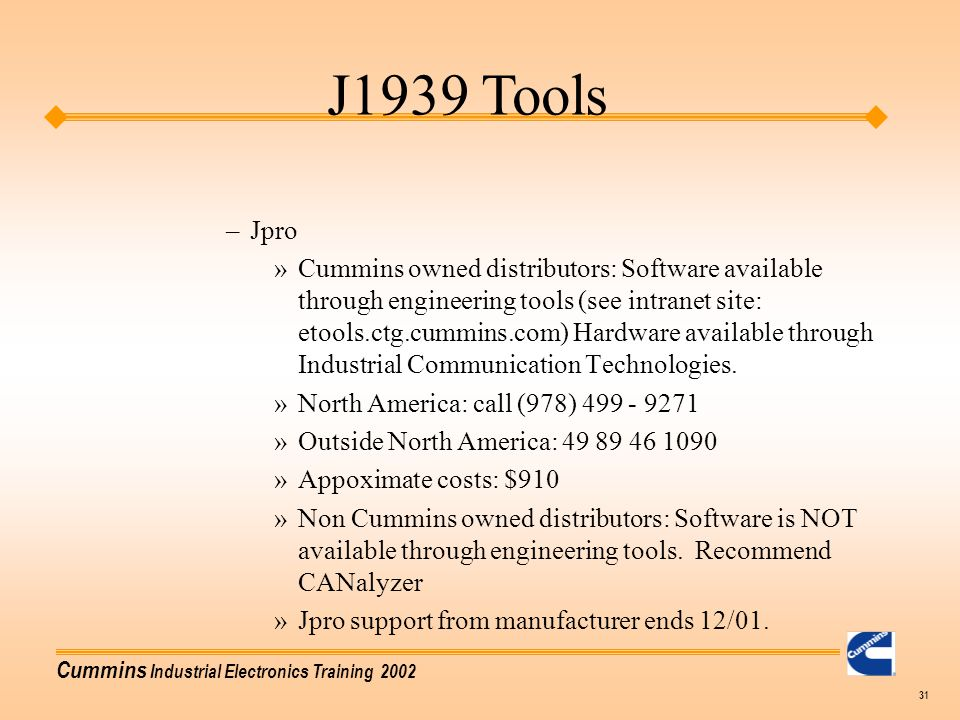Cummins Industrial Electronics Training 2002 31 –Jpro »Cummins owned distributors: Software available through engineering tools (see intranet site: et