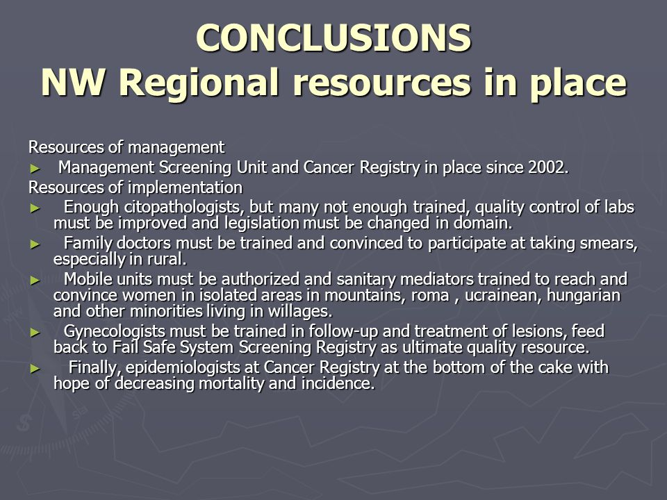 CONCLUSIONS NW Regional resources in place Resources of management Management Screening Unit and Cancer Registry in place since 2002.