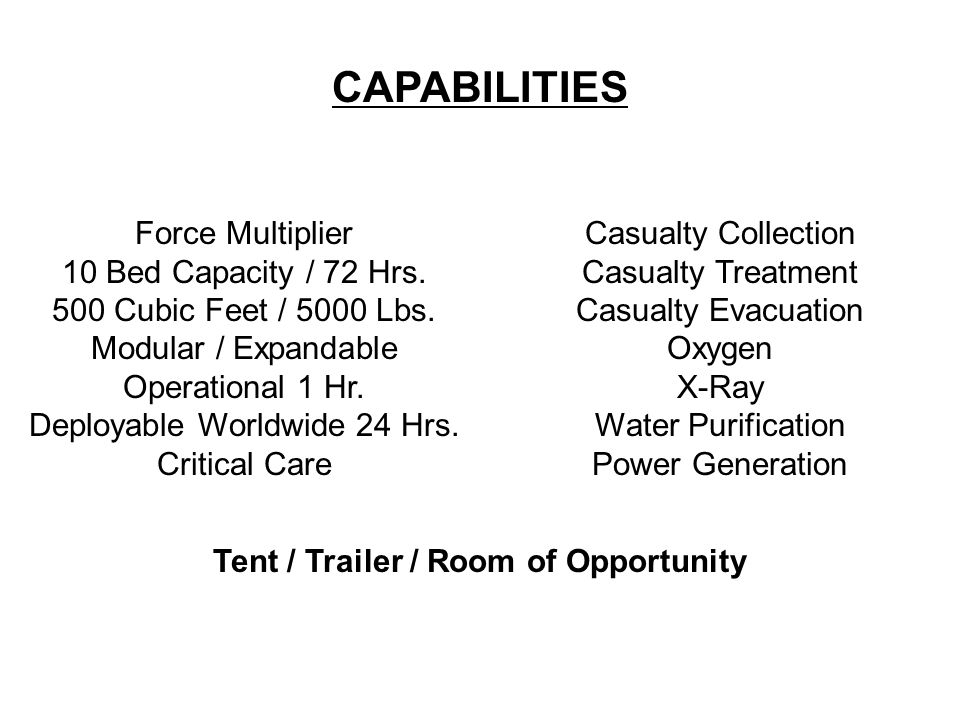 CAPABILITIES Force Multiplier 10 Bed Capacity / 72 Hrs.