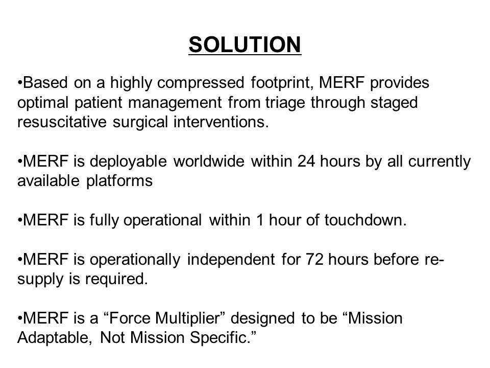 SOLUTION Based on a highly compressed footprint, MERF provides optimal patient management from triage through staged resuscitative surgical interventions.