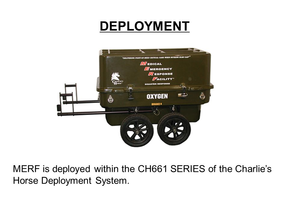 DEPLOYMENT MERF is deployed within the CH661 SERIES of the Charlies Horse Deployment System.