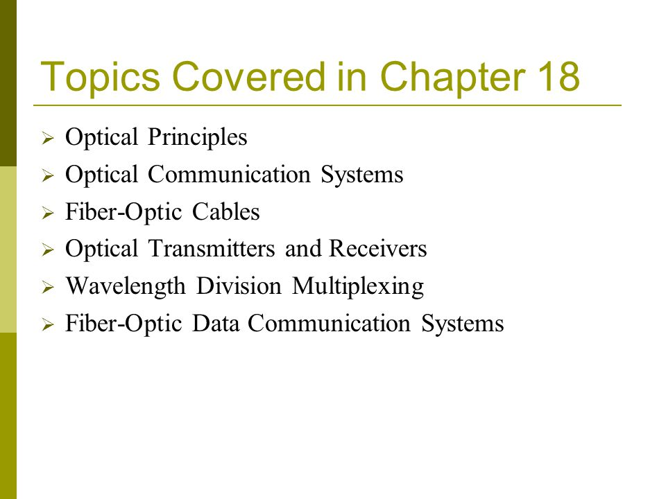 Optical Principles Topics that relate directly to optical communication systems are: Light Physical Optics