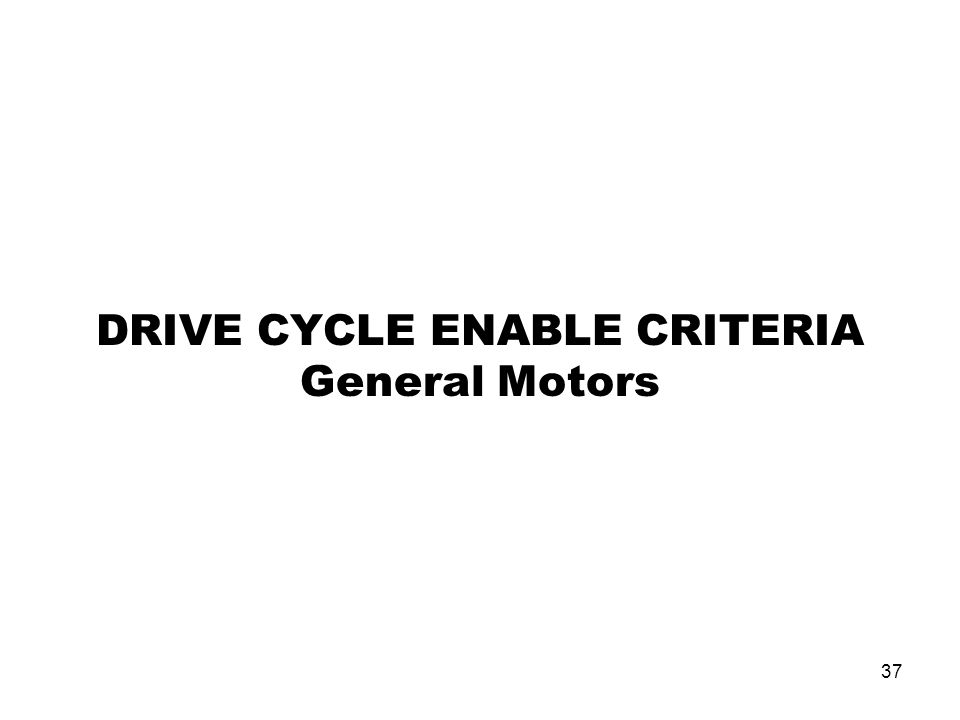 37 DRIVE CYCLE ENABLE CRITERIA General Motors
